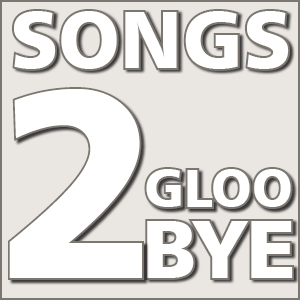 Songs 2 Gloo-Bye